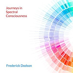 Frederick Dodson Journeys In Spectral Consciousness